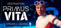 Destination Primus Vita - Episode 1: Austin