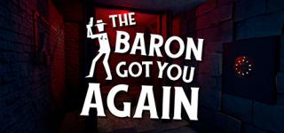 The baron got you again