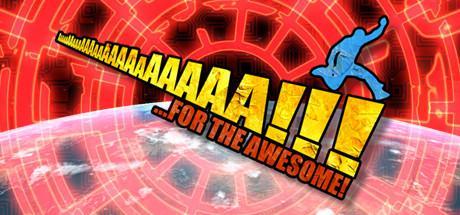 AaaaaAAaaaAAAaaAAAAaAAAAA!!! for the Awesome